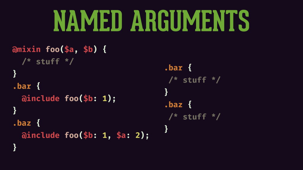 NAMED ARGUMENTS @mixin foo($a, $b) { /* stuff *...