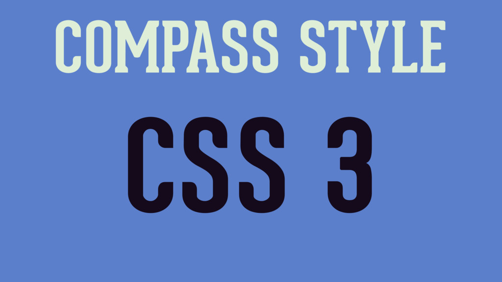 COMPASS STYLE CSS 3