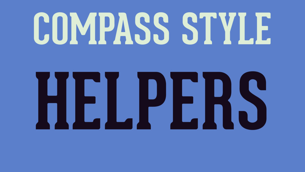 COMPASS STYLE HELPERS