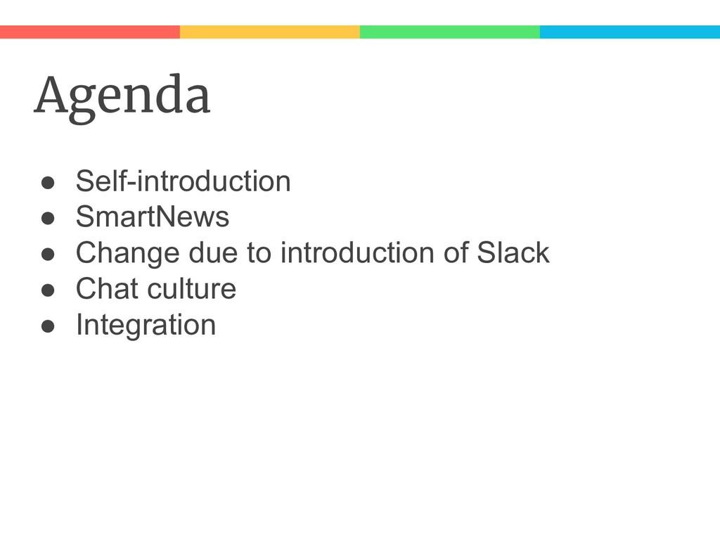Agenda ● Self-introduction ● SmartNews ● Change...