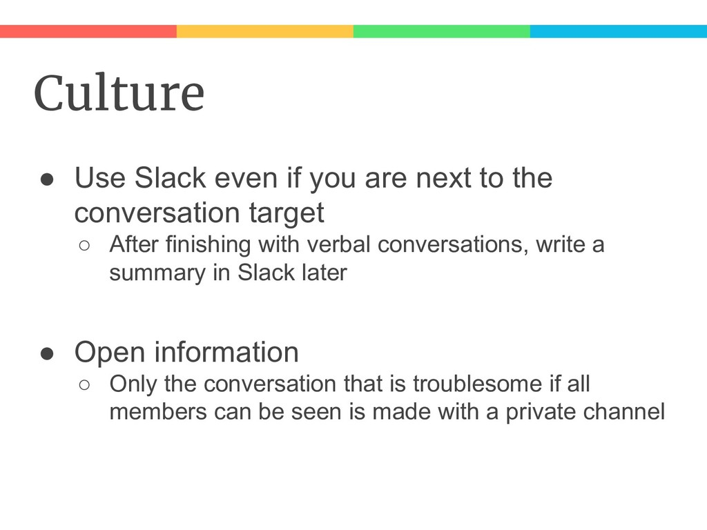 Culture ● Use Slack even if you are next to the...