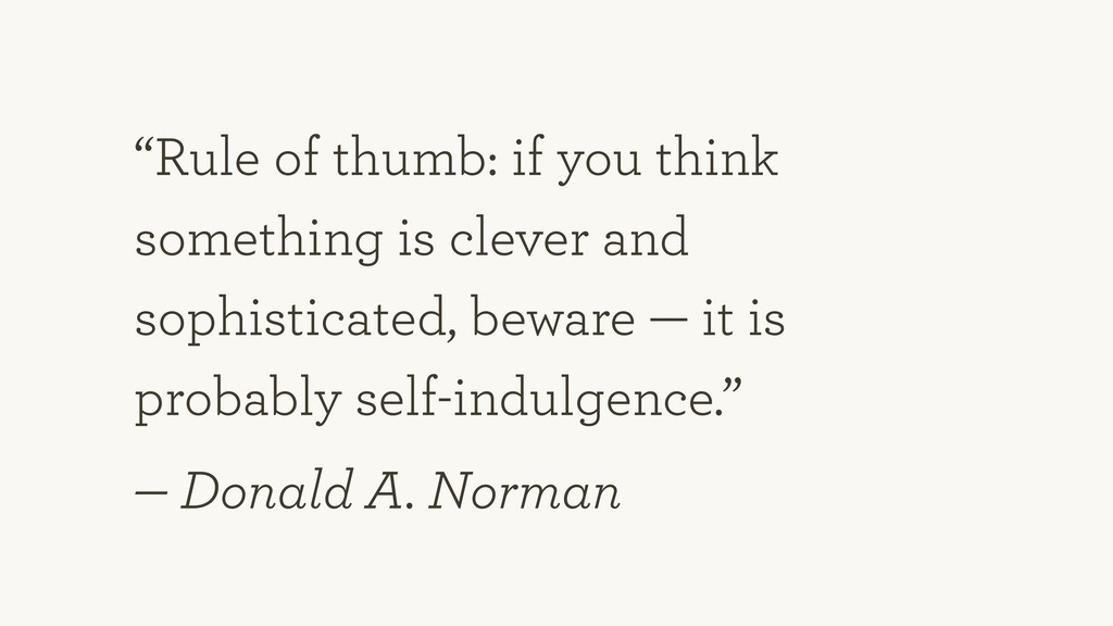 """""""Rule of thumb: if you think something is cleve..."""