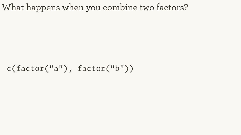 "c(factor(""a""), factor(""b"")) What happens when y..."