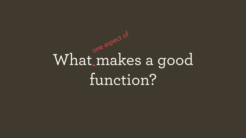 What makes a good function? one aspect of ^