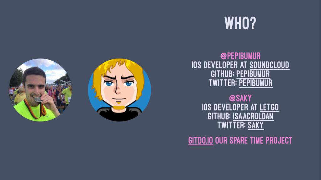WHO? @pepibumur iOS Developer at SoundCloud Git...