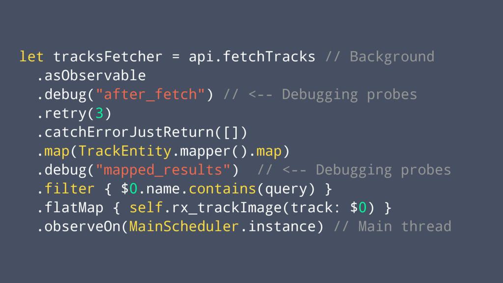 let tracksFetcher = api.fetchTracks // Backgrou...