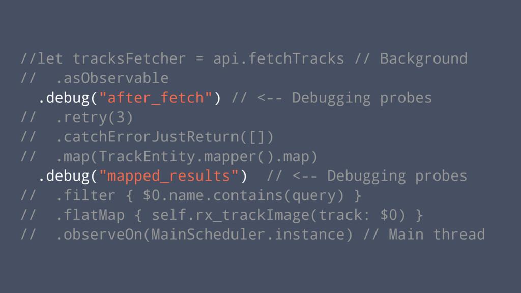 //let tracksFetcher = api.fetchTracks // Backgr...