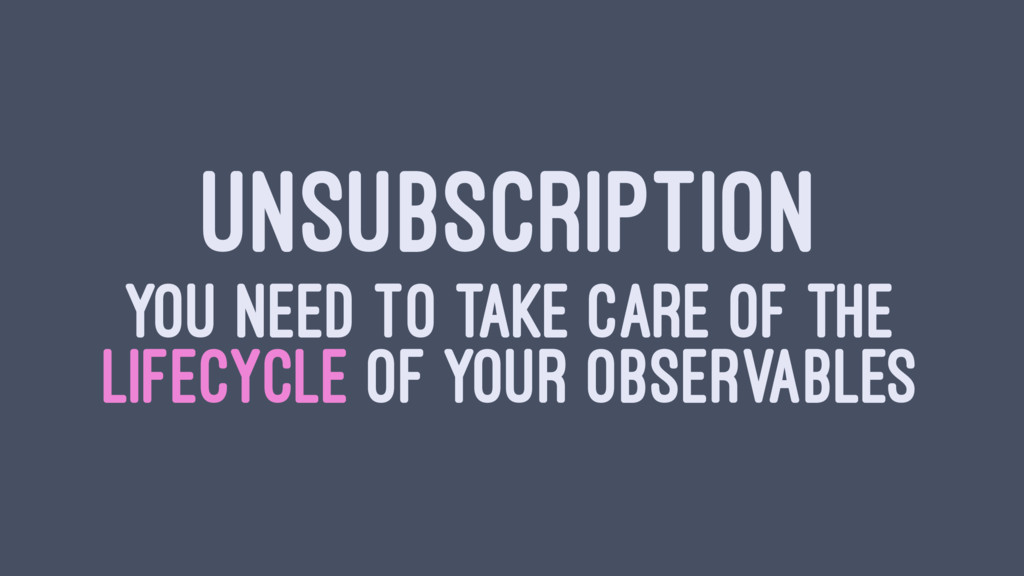 UNSUBSCRIPTION YOU NEED TO TAKE CARE OF THE LIF...