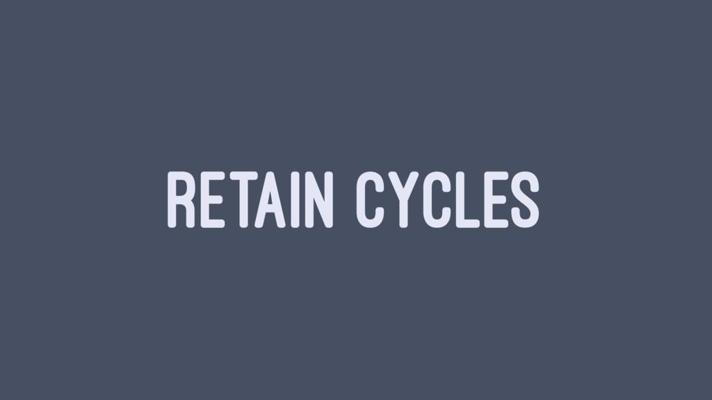 RETAIN CYCLES