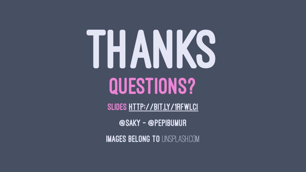 THANKS QUESTIONS? SLIDES HTTP://BIT.LY/1RFWLCI ...