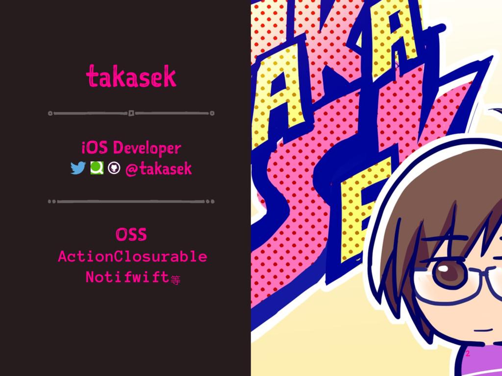 takasek iOS Developer @takasek OSS ActionClosur...