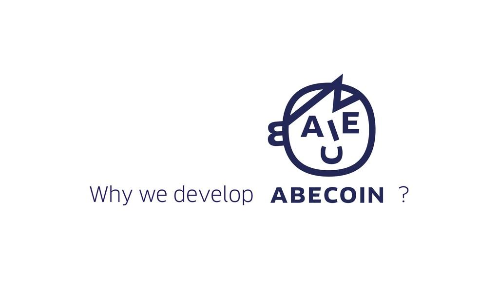 Why we develop ?