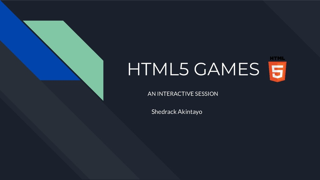HTML5 GAMES AN INTERACTIVE SESSION Shedrack Aki...