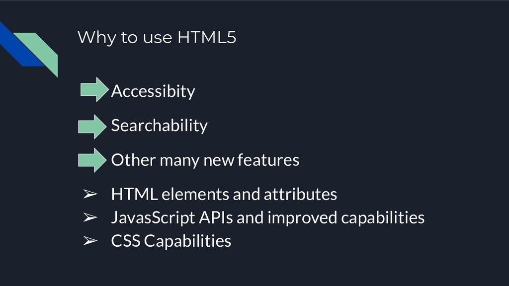 Why to use HTML5 Accessibity Searchability Othe...