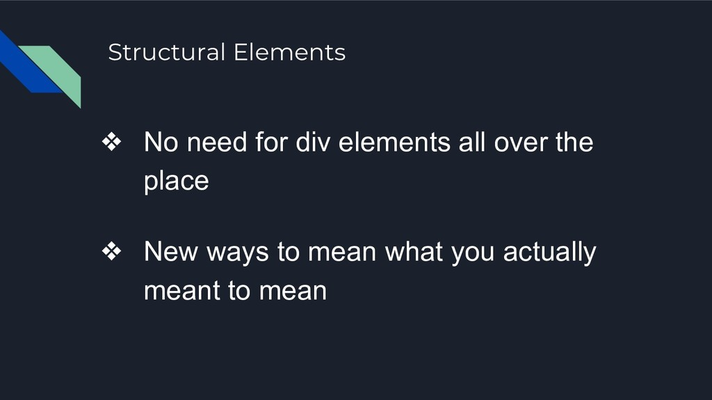 Structural Elements ❖ No need for div elements ...