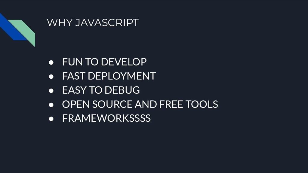 WHY JAVASCRIPT ● FUN TO DEVELOP ● FAST DEPLOYME...