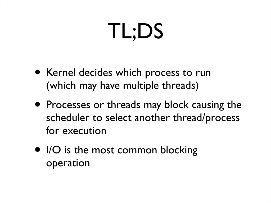 TL;DS • Kernel decides which process to run (wh...