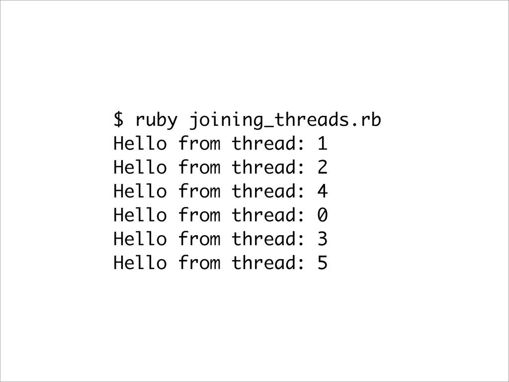 $ ruby joining_threads.rb Hello from thread: 1 ...