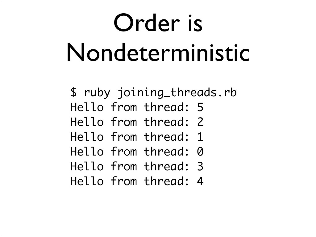 Order is Nondeterministic $ ruby joining_thread...