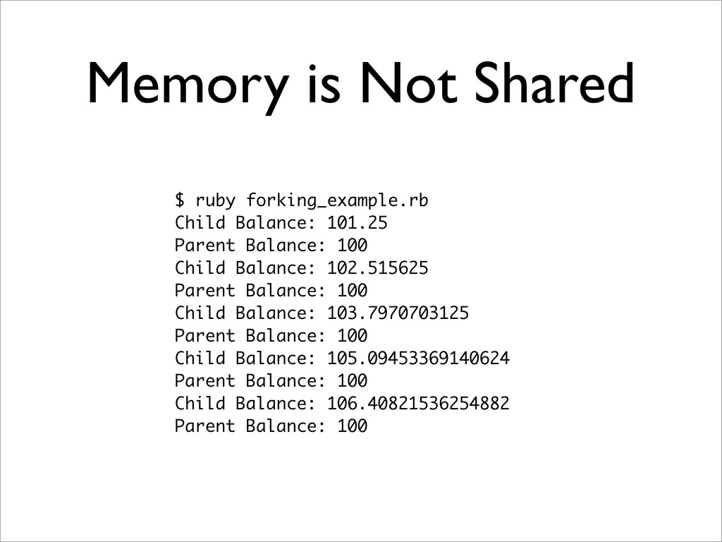 Memory is Not Shared $ ruby forking_example.rb ...