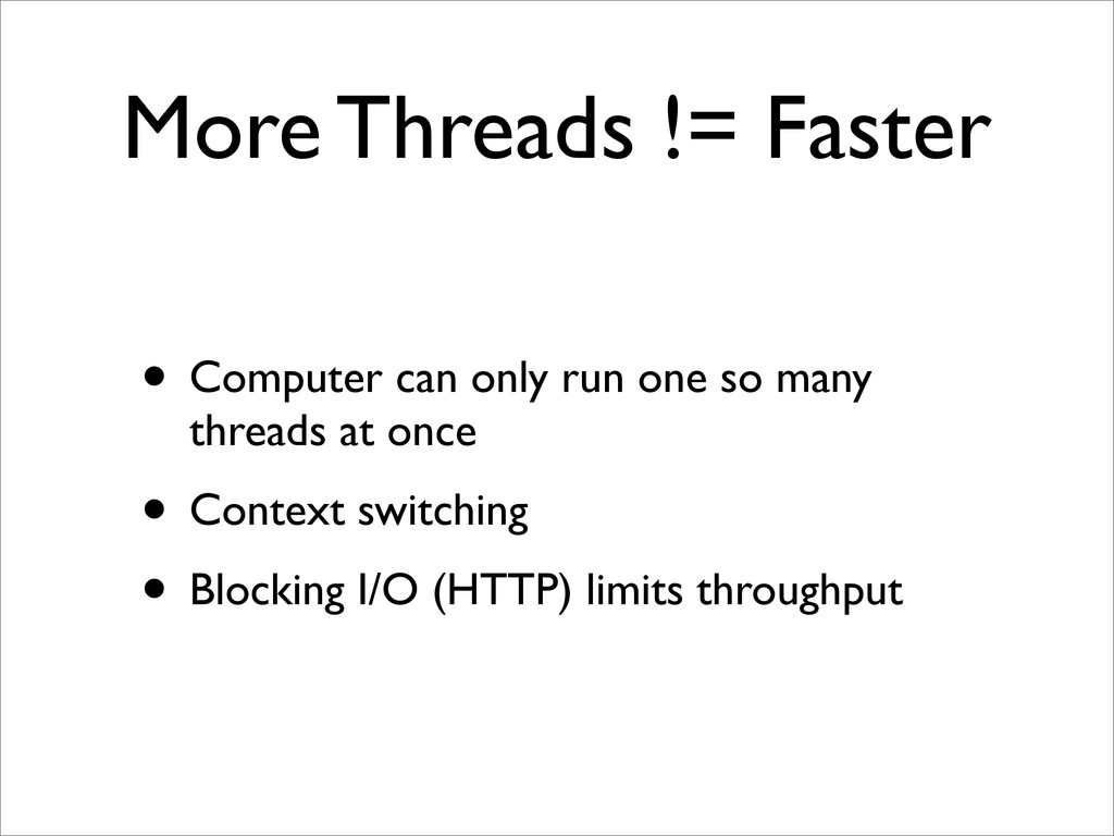 More Threads != Faster • Computer can only run ...