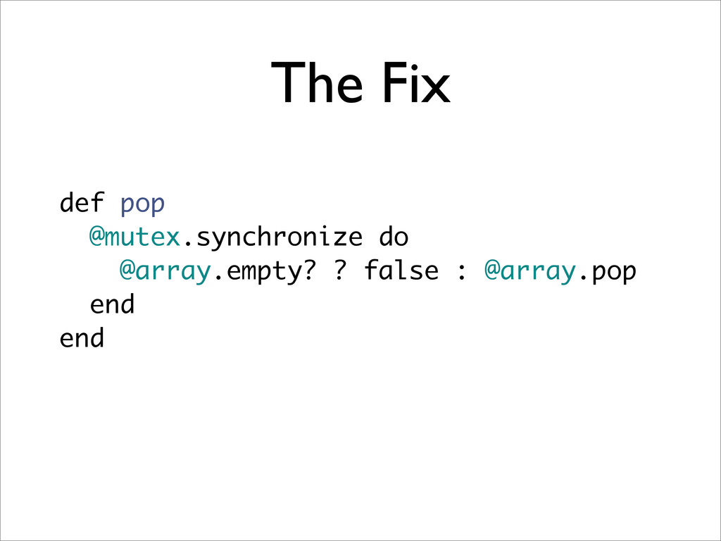 The Fix def pop @mutex.synchronize do @array.em...
