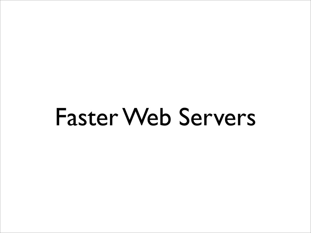 Faster Web Servers