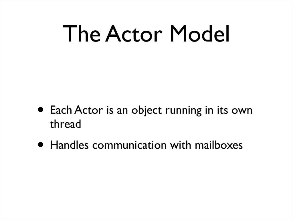 The Actor Model • Each Actor is an object runni...