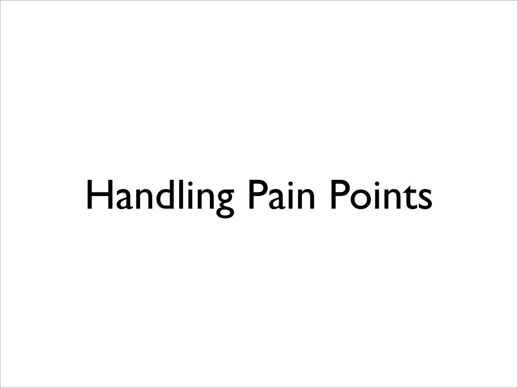 Handling Pain Points