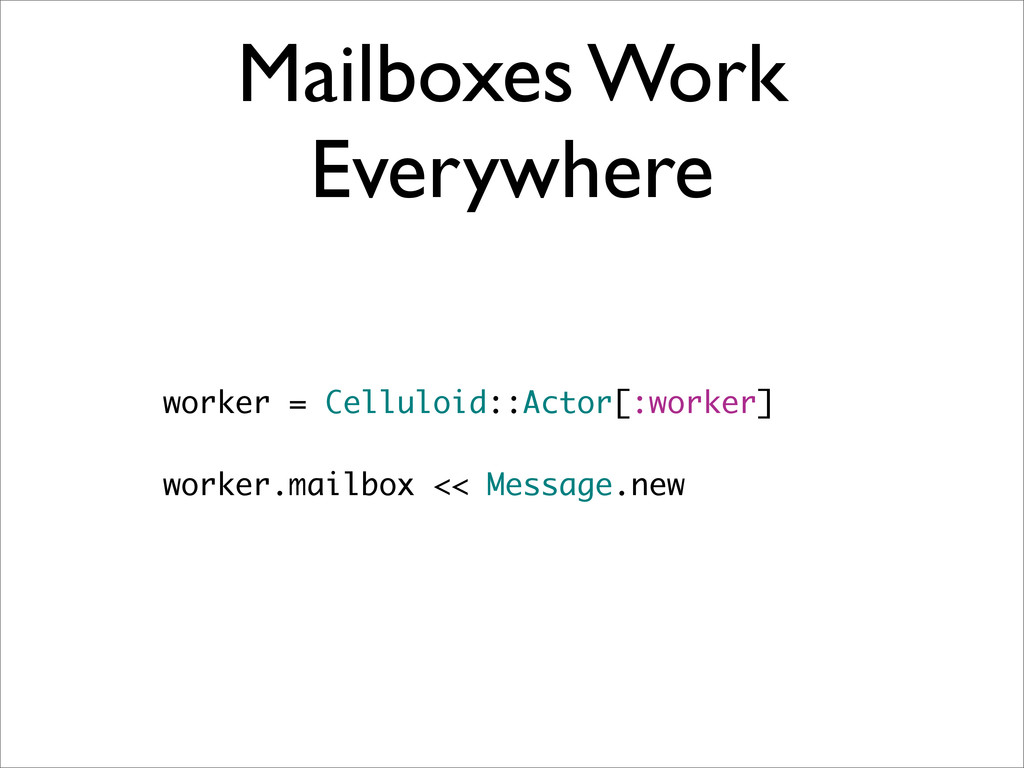 Mailboxes Work Everywhere worker = Celluloid::A...