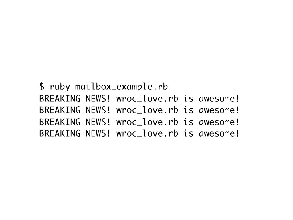 $ ruby mailbox_example.rb BREAKING NEWS! wroc_l...