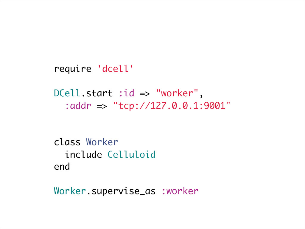 "require 'dcell' DCell.start :id => ""worker"", :a..."