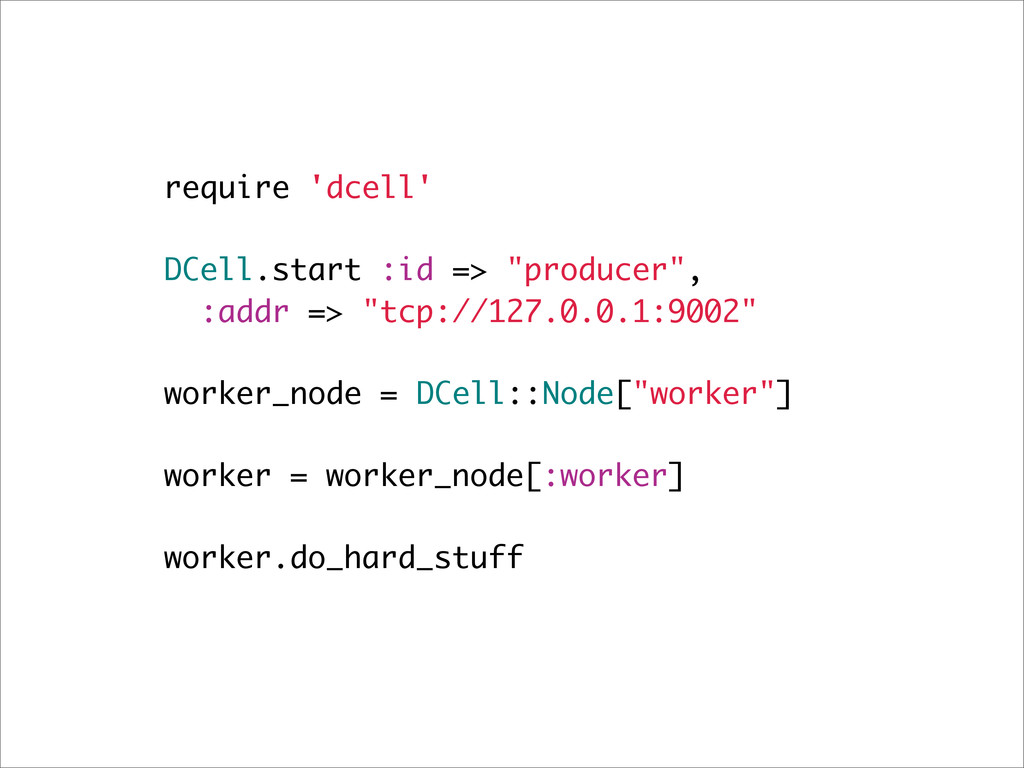 "require 'dcell' DCell.start :id => ""producer"", ..."