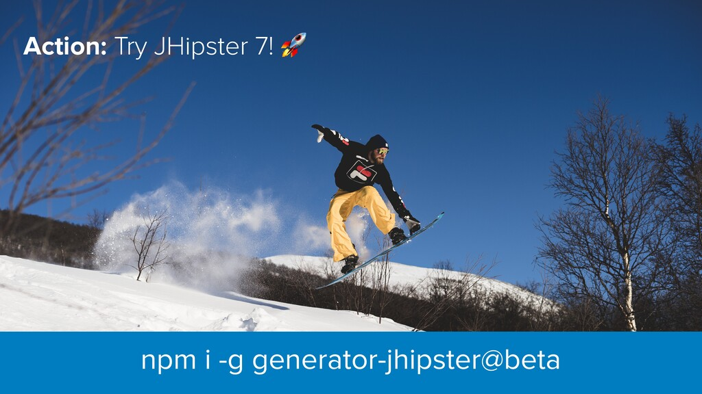 Action: Try JHipster 7!  npm i -g generator-jhi...