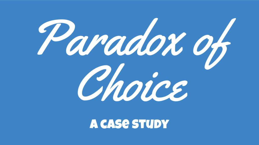 Choice a case study Paradox of