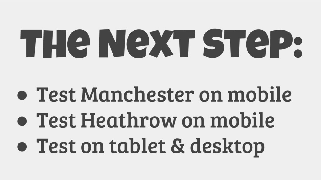 The Next Step: ● Test Manchester on mobile ● Te...