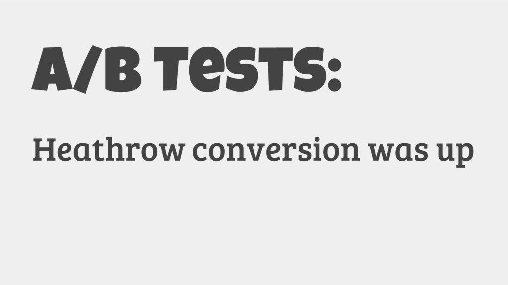 A/B Tests: Heathrow conversion was up