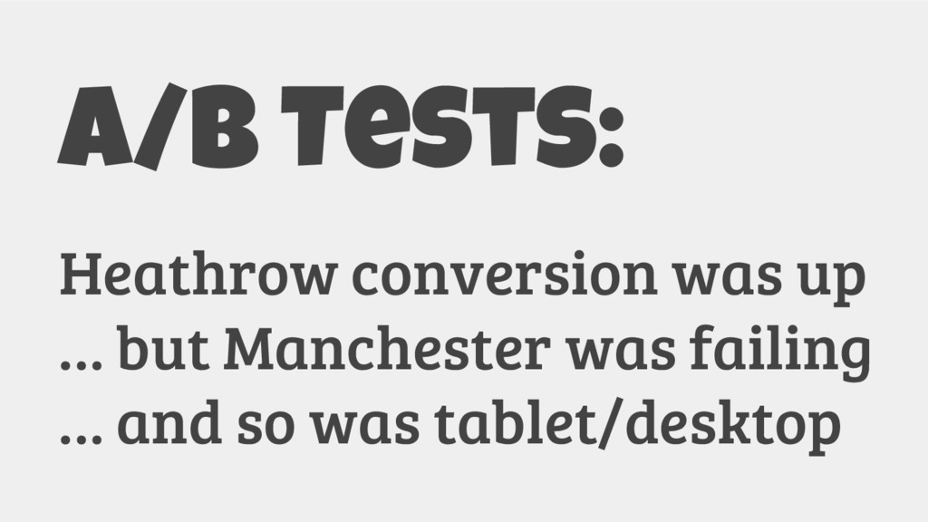 A/B Tests: Heathrow conversion was up … but Man...