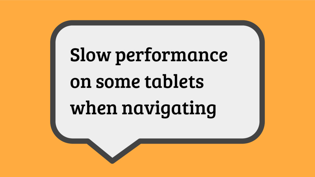Slow performance on some tablets when navigating