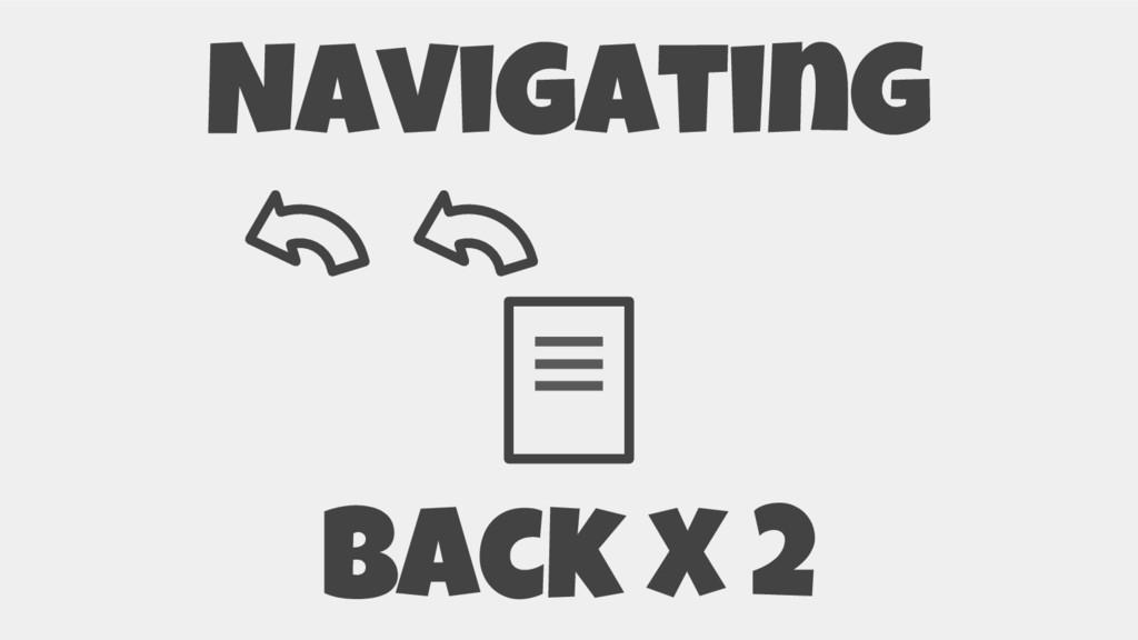 Navigating Back x 2
