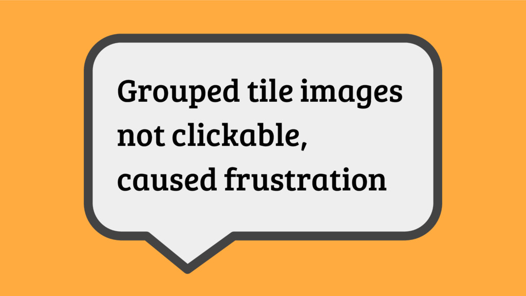 Grouped tile images not clickable, caused frust...