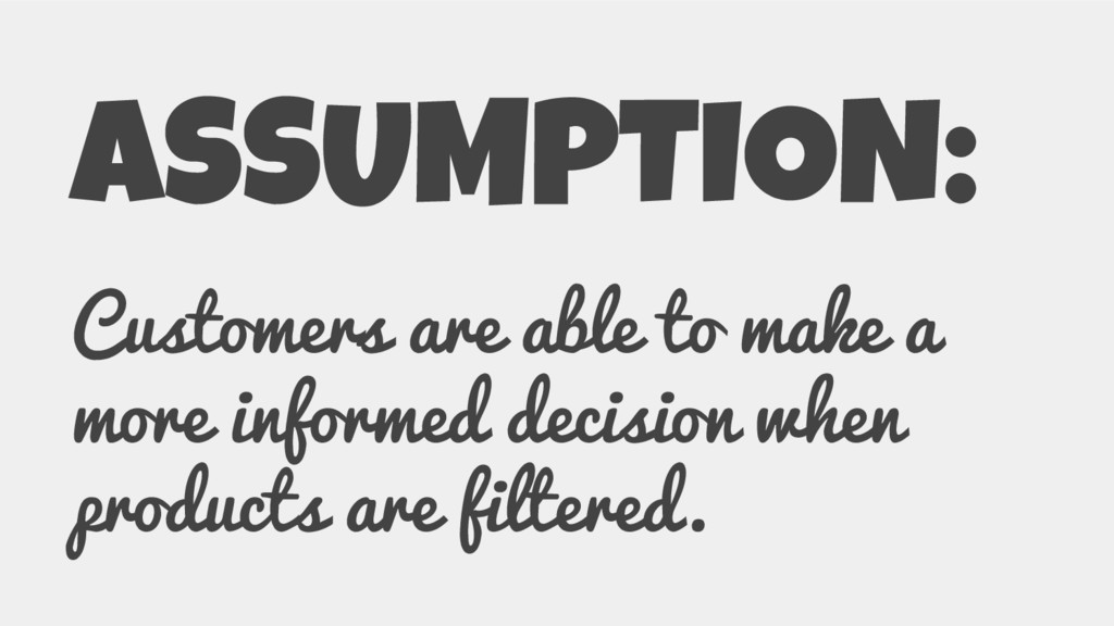 ASSUMPTION: Customers are able to make a more i...
