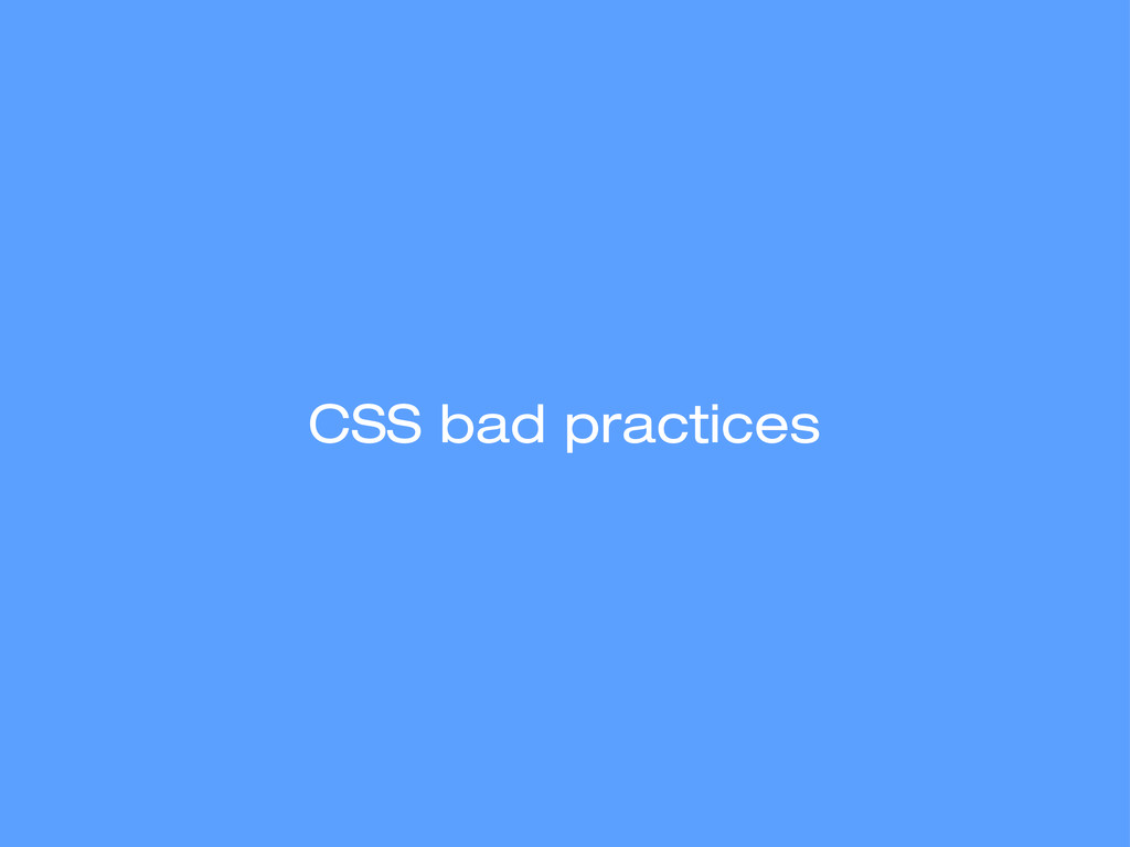 CSS bad practices