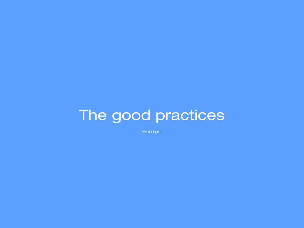 The good practices Free tips!