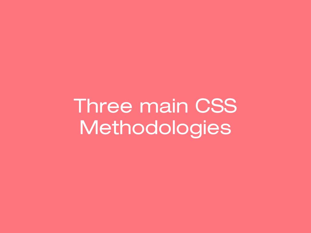 Three main CSS Methodologies