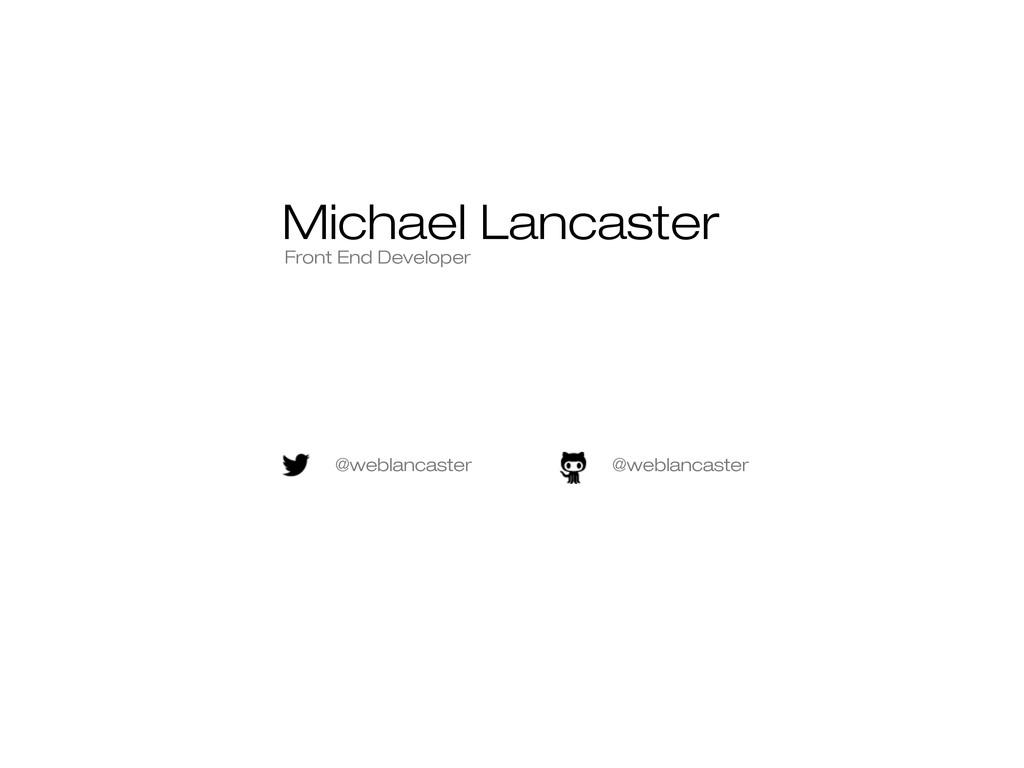 Michael Lancaster @weblancaster @weblancaster F...