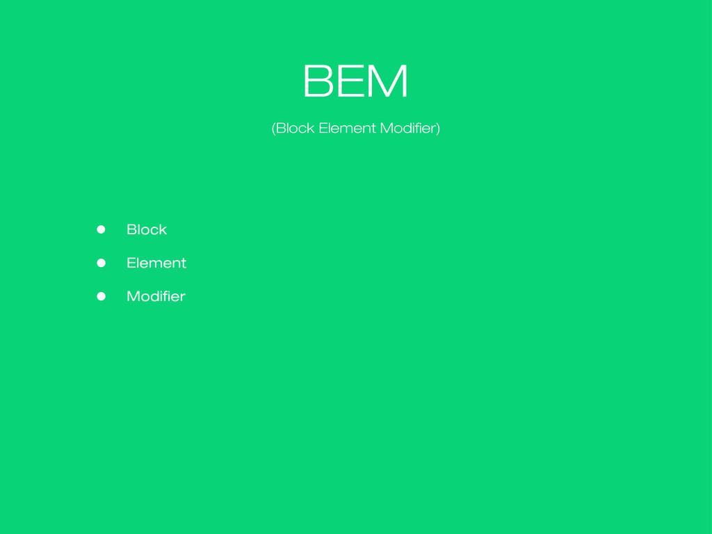 BEM (Block Element Modifier) • Block • Element ...