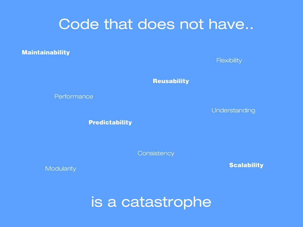 Code that does not have.. Scalability is a cata...