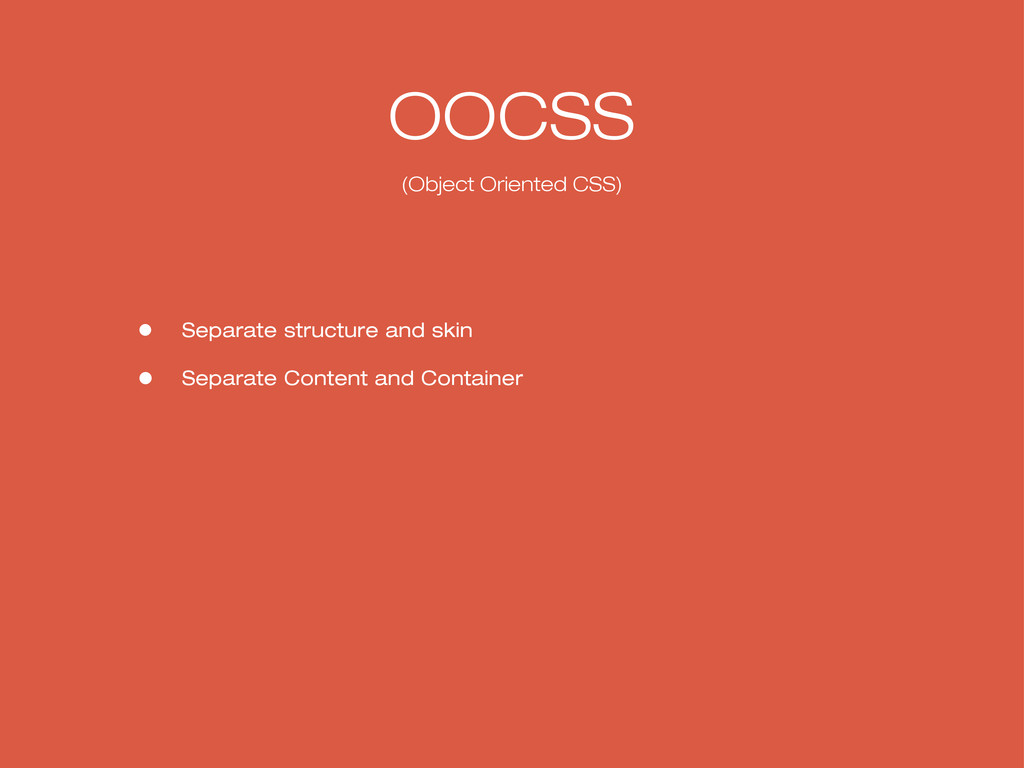 OOCSS (Object Oriented CSS) • Separate structur...