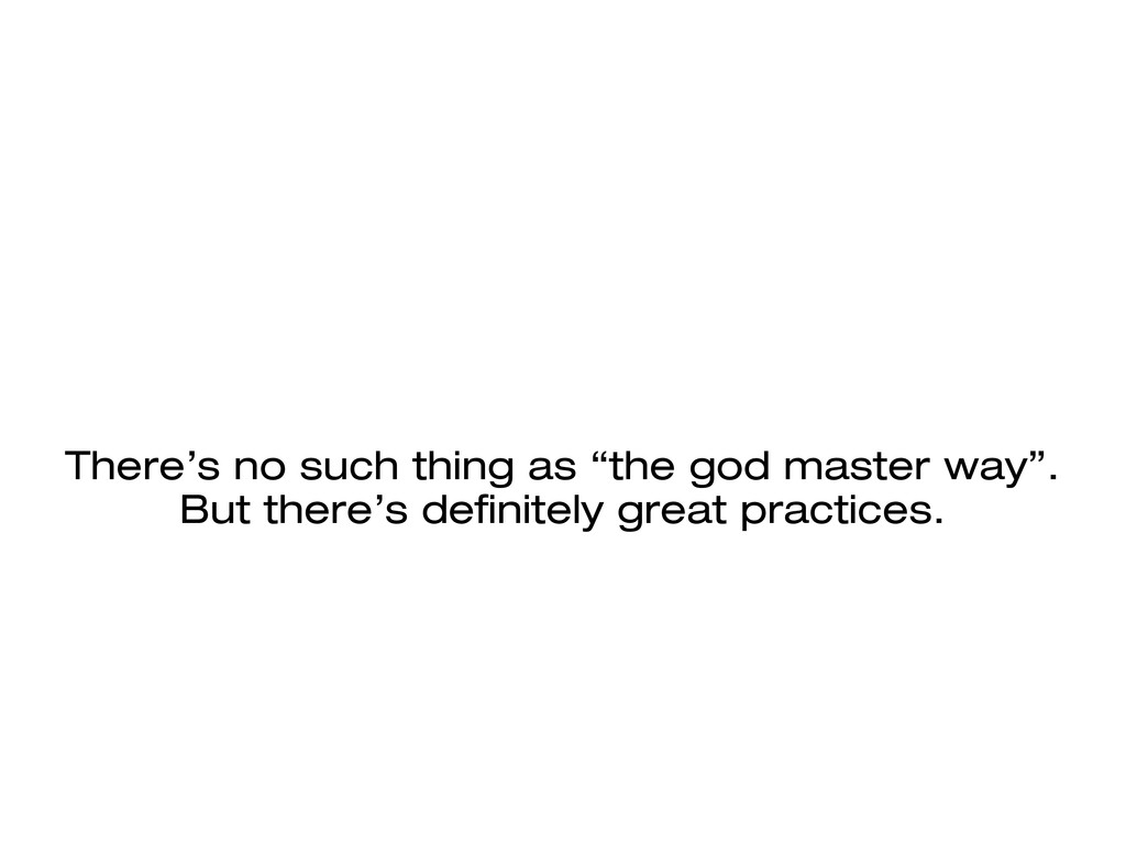 """There's no such thing as """"the god master way"""". ..."""